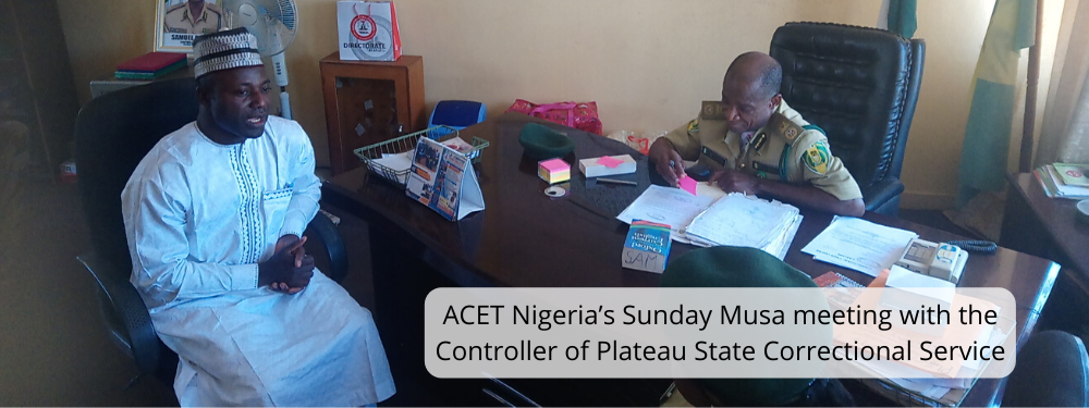 ACET Nigeria's Sunday Musa meeting with the Controller of Plateau State Correctional Service