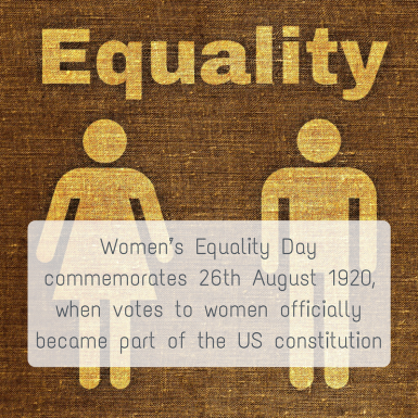 Women's Equality Day commemorates 26th August 1920, when votes to women officially became part of the US constitution